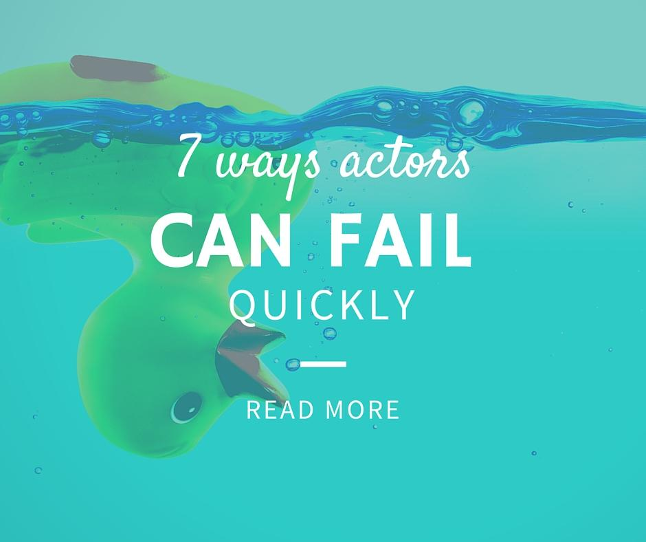 7 ways actors can fail quickly 2