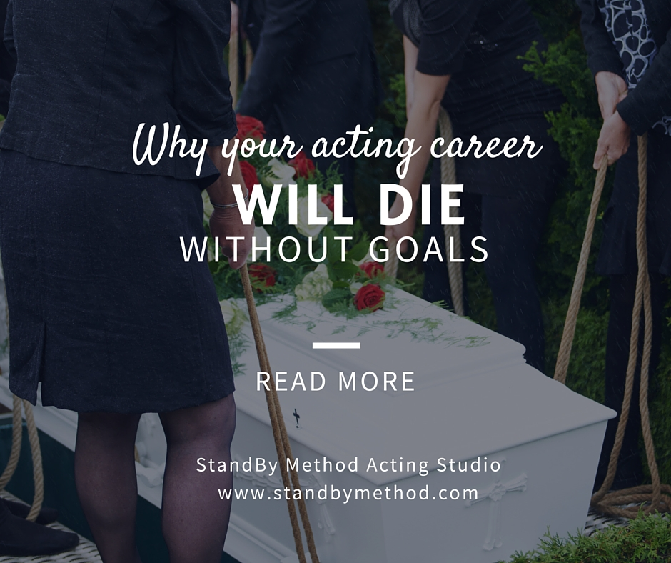 Why your acting career will die without goals