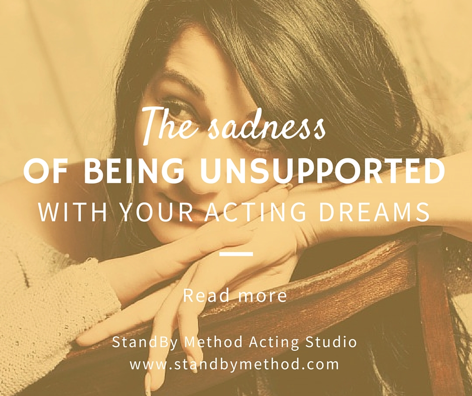 The sadness of being unsupported with your acting dreams