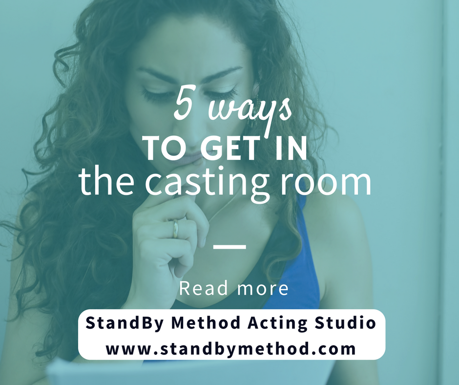 5 ways to get in the casting room