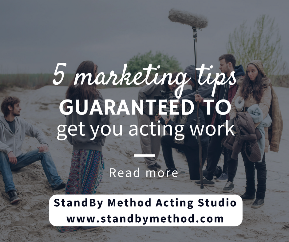 5 marketing tips guaranteed to get you acting work
