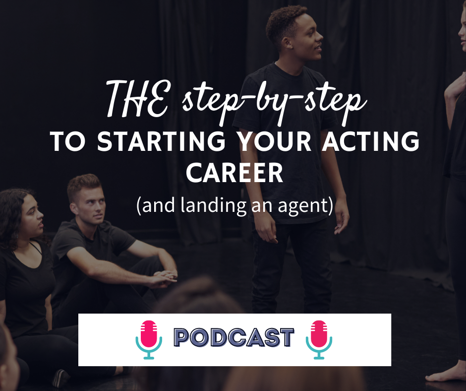 THE step-by-step to starting your acting career (and landing an agent)