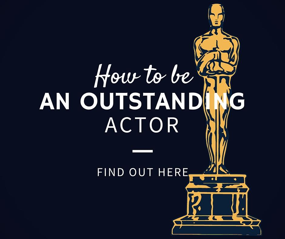 How to be an outstanding actor