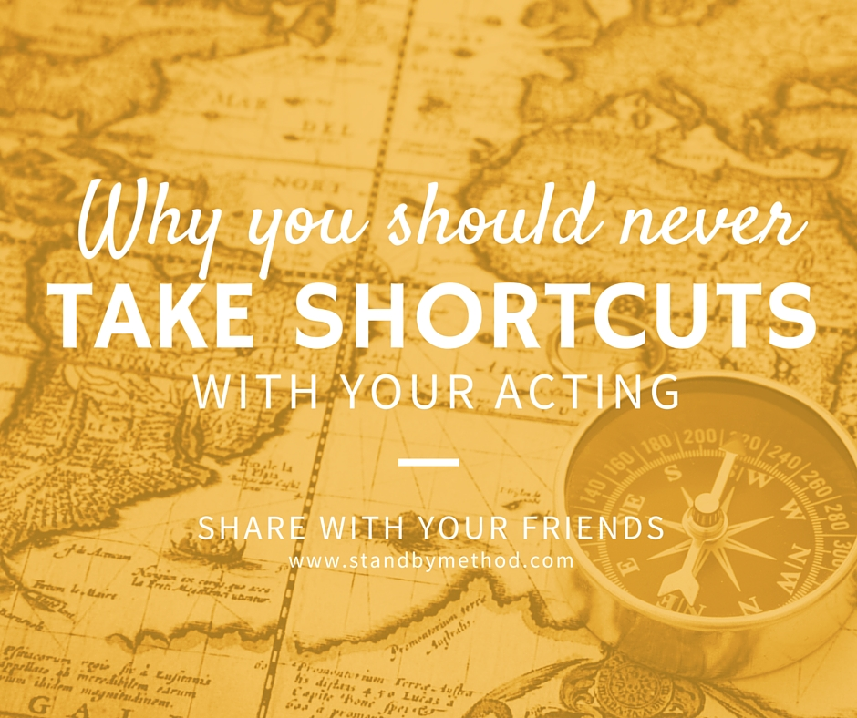 why you should never take shortcuts with your acting