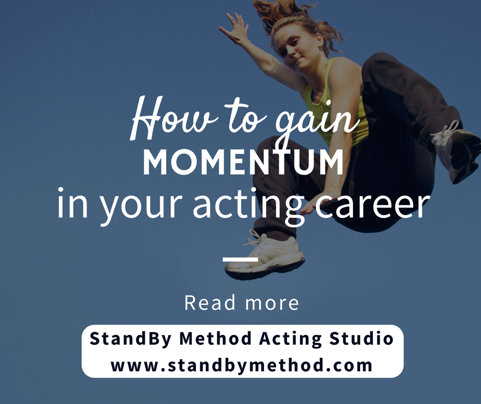 How to gain momentum in your acting career