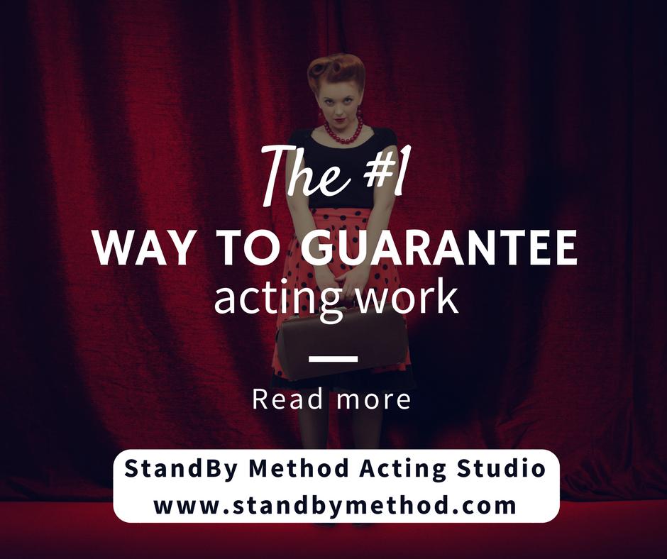 The #1 way to guarantee acting work