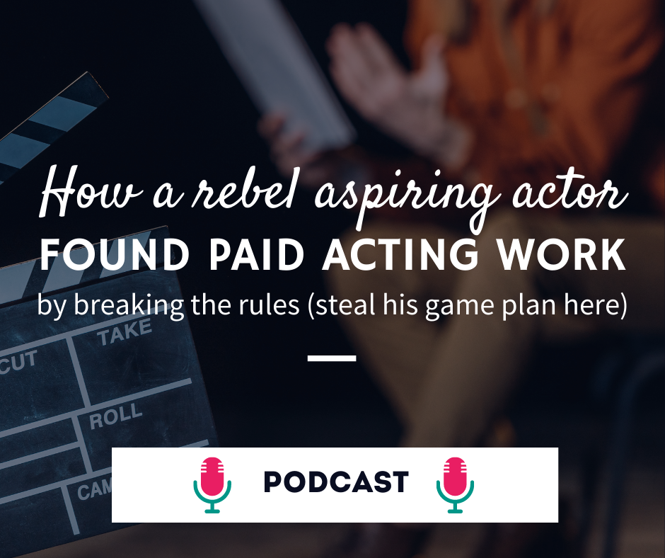 How a rebel aspiring actor found paid work by breaking the rules